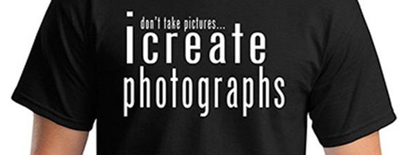I Create Photographs Tshirt